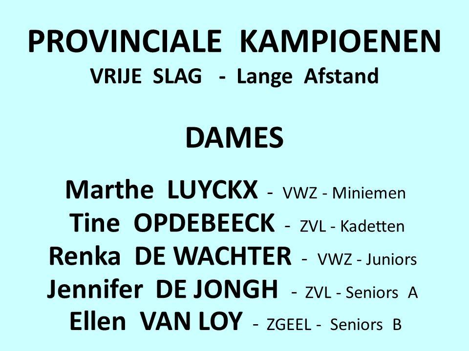 PROVINCIALE KAMPIOENEN VRIJE SLAG - Lange Afstand DAMES Marthe LUYCKX - VWZ - Miniemen Tine OPDEBEECK - ZVL - Kadetten Renka DE WACHTER - VWZ - Juniors Jennifer DE JONGH - ZVL - Seniors A Ellen VAN LOY - ZGEEL - Seniors B