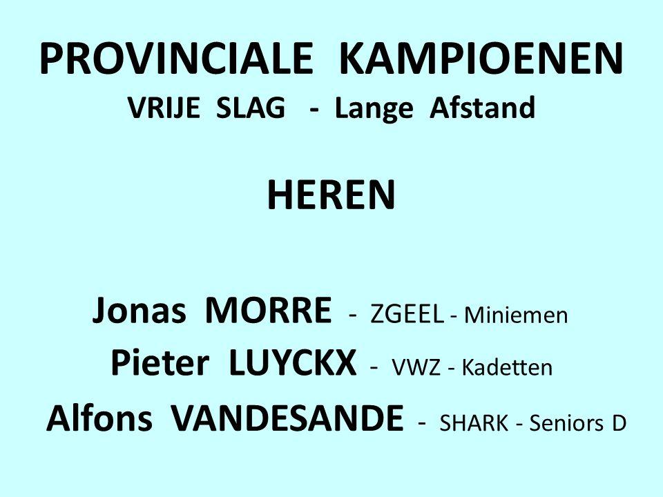 PROVINCIALE KAMPIOENEN VRIJE SLAG - Lange Afstand HEREN Jonas MORRE - ZGEEL - Miniemen Pieter LUYCKX - VWZ - Kadetten Alfons VANDESANDE - SHARK - Seniors D