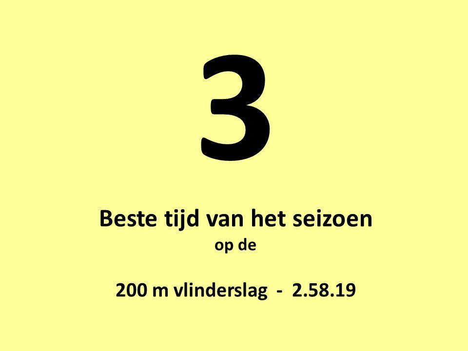 3 Beste tijd van het seizoen op de 200 m vlinderslag - 2.58.19