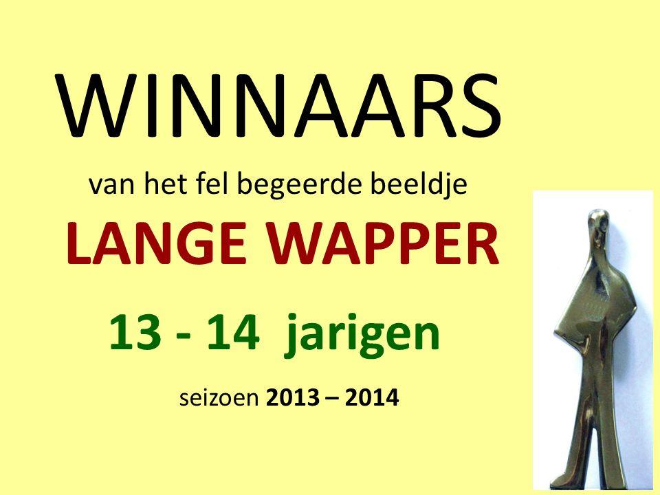 WINNAARS van het fel begeerde beeldje LANGE WAPPER seizoen 2013 – 2014 13 - 14 jarigen