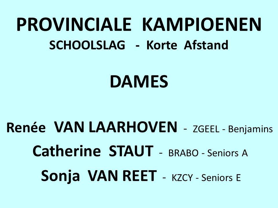 PROVINCIALE KAMPIOENEN SCHOOLSLAG - Korte Afstand DAMES Renée VAN LAARHOVEN - ZGEEL - Benjamins Catherine STAUT - BRABO - Seniors A Sonja VAN REET - KZCY - Seniors E