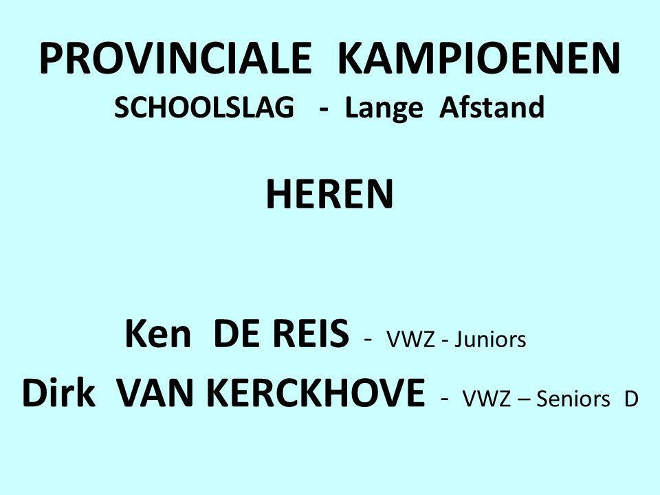 PROVINCIALE KAMPIOENEN SCHOOLSLAG - Lange Afstand HEREN Ken DE REIS - VWZ - Juniors Dirk VAN KERCKHOVE - VWZ – Seniors D
