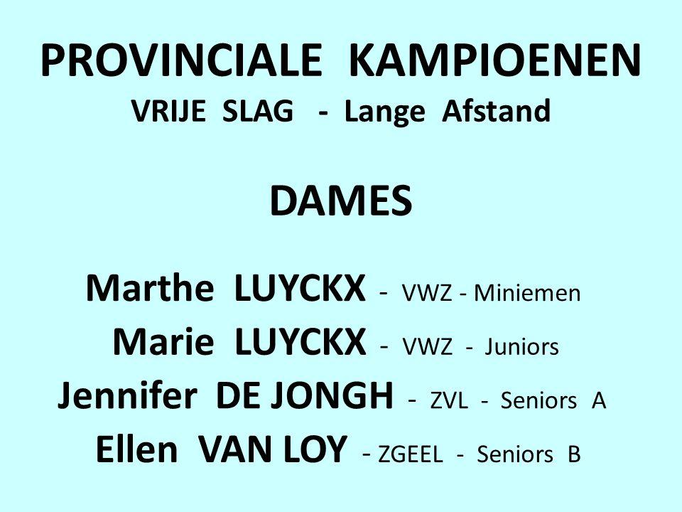 PROVINCIALE KAMPIOENEN VRIJE SLAG - Lange Afstand DAMES Marthe LUYCKX - VWZ - Miniemen Marie LUYCKX - VWZ - Juniors Jennifer DE JONGH - ZVL - Seniors A Ellen VAN LOY - ZGEEL - Seniors B