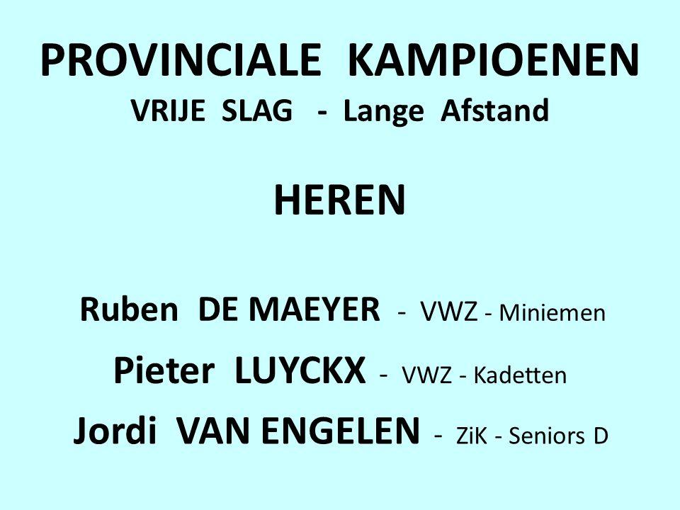 PROVINCIALE KAMPIOENEN VRIJE SLAG - Lange Afstand HEREN Ruben DE MAEYER - VWZ - Miniemen Pieter LUYCKX - VWZ - Kadetten Jordi VAN ENGELEN - ZiK - Seniors D