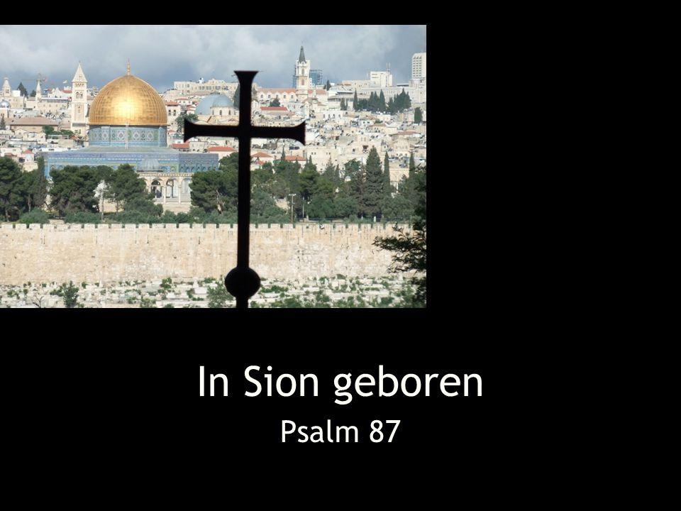 In Sion geboren Psalm 87