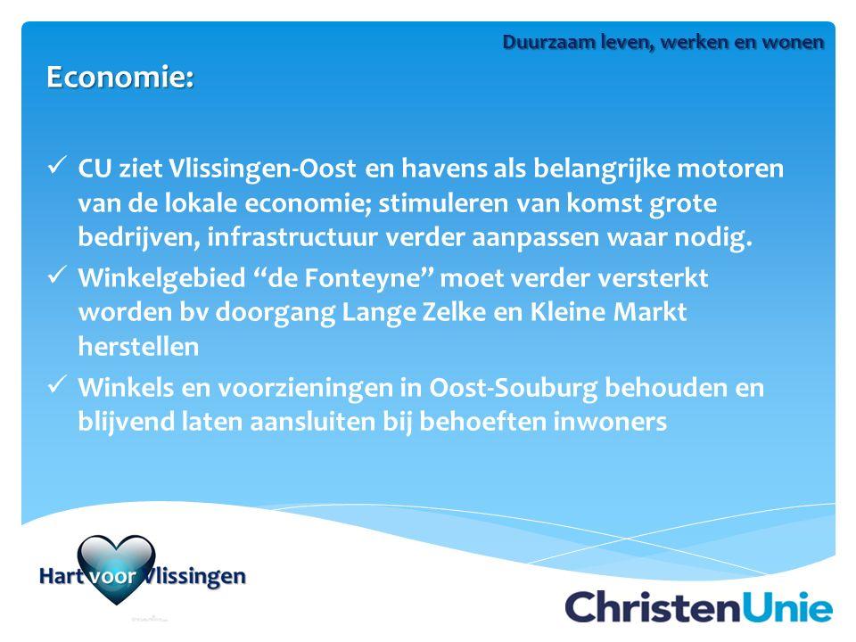 Economie: CU ziet Vlissingen-Oost en havens als belangrijke motoren van de lokale economie; stimuleren van komst grote bedrijven, infrastructuur verder aanpassen waar nodig.