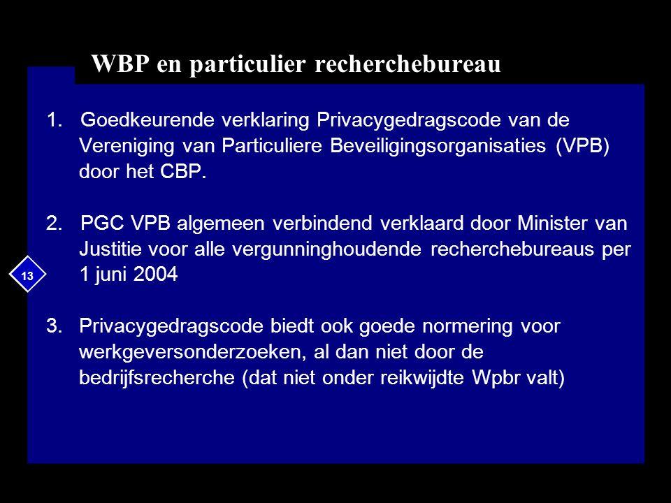 13 WBP en particulier recherchebureau 1. Goedkeurende verklaring Privacygedragscode van de Vereniging van Particuliere Beveiligingsorganisaties (VPB)