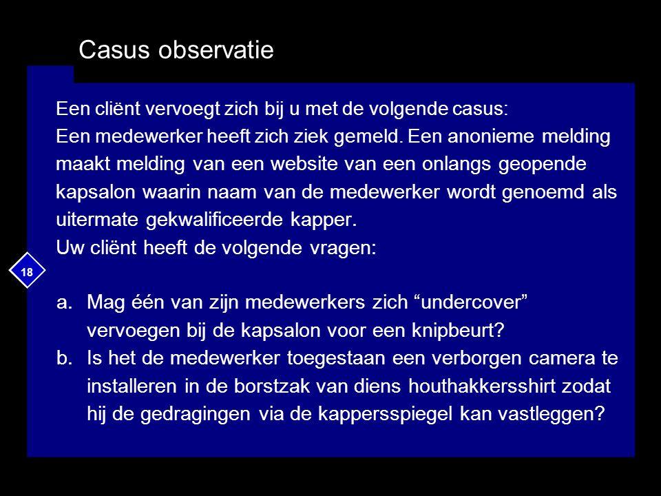 18 Casus observatie Een cliënt vervoegt zich bij u met de volgende casus: Een medewerker heeft zich ziek gemeld. Een anonieme melding maakt melding va