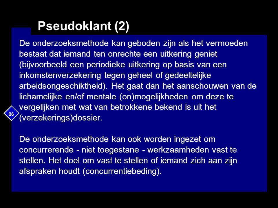 26 Pseudoklant (2) De onderzoeksmethode kan geboden zijn als het vermoeden bestaat dat iemand ten onrechte een uitkering geniet (bijvoorbeeld een peri