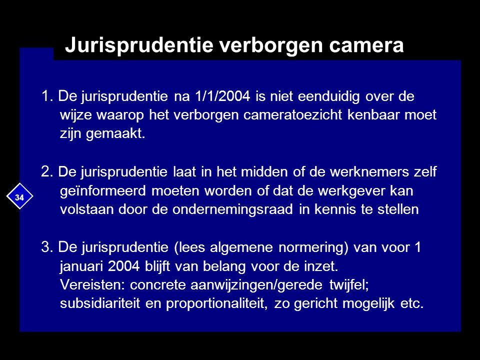34 Jurisprudentie verborgen camera 1. De jurisprudentie na 1/1/2004 is niet eenduidig over de wijze waarop het verborgen cameratoezicht kenbaar moet z