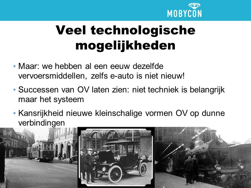 Veel technologische mogelijkheden Maar: we hebben al een eeuw dezelfde vervoersmiddellen, zelfs e-auto is niet nieuw.