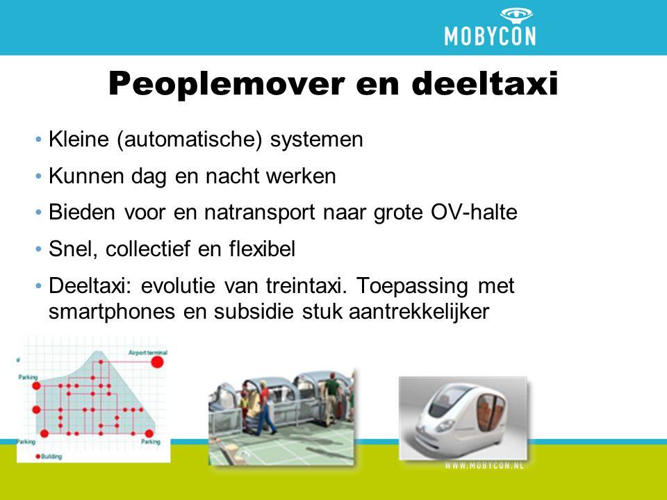 Peoplemover en deeltaxi Kleine (automatische) systemen Kunnen dag en nacht werken Bieden voor en natransport naar grote OV-halte Snel, collectief en flexibel Deeltaxi: evolutie van treintaxi.