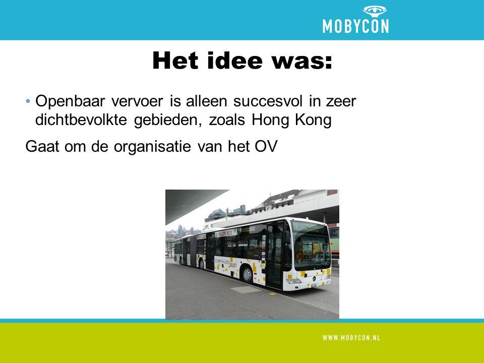 Het idee was: Openbaar vervoer is alleen succesvol in zeer dichtbevolkte gebieden, zoals Hong Kong Gaat om de organisatie van het OV