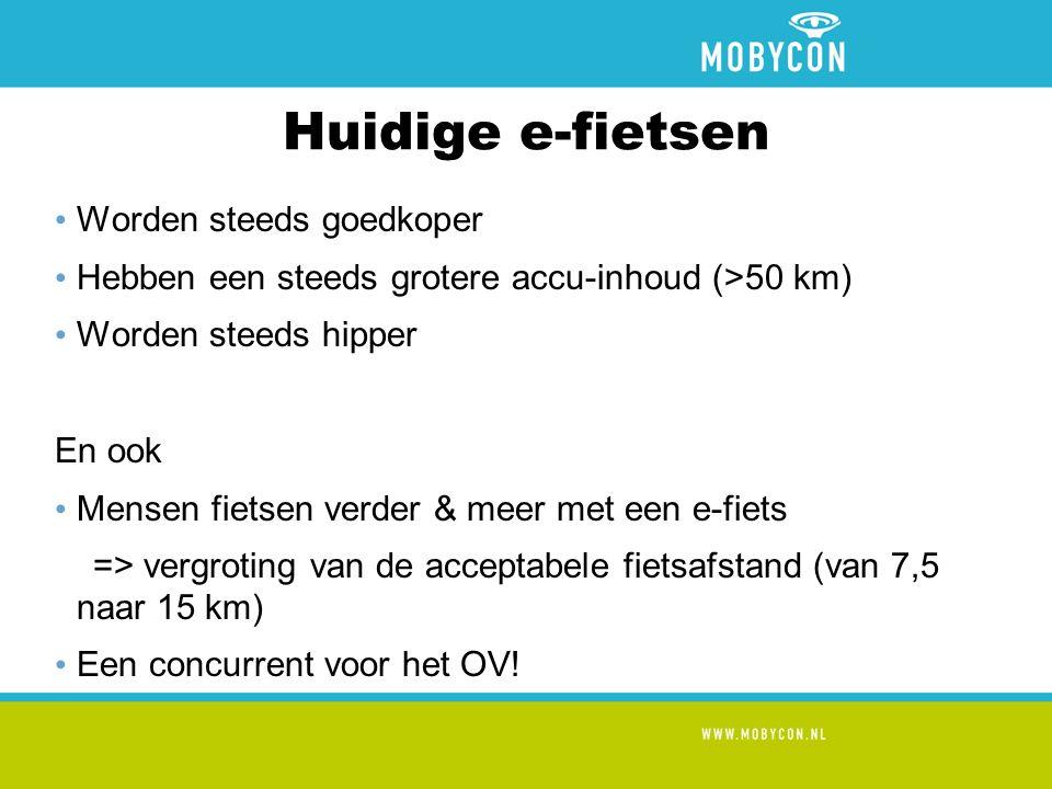 Huidige e-fietsen Worden steeds goedkoper Hebben een steeds grotere accu-inhoud (>50 km) Worden steeds hipper En ook Mensen fietsen verder & meer met een e-fiets => vergroting van de acceptabele fietsafstand (van 7,5 naar 15 km) Een concurrent voor het OV!