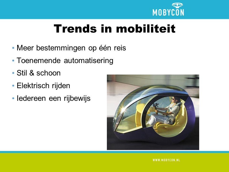 Trends in mobiliteit Meer bestemmingen op één reis Toenemende automatisering Stil & schoon Elektrisch rijden Iedereen een rijbewijs