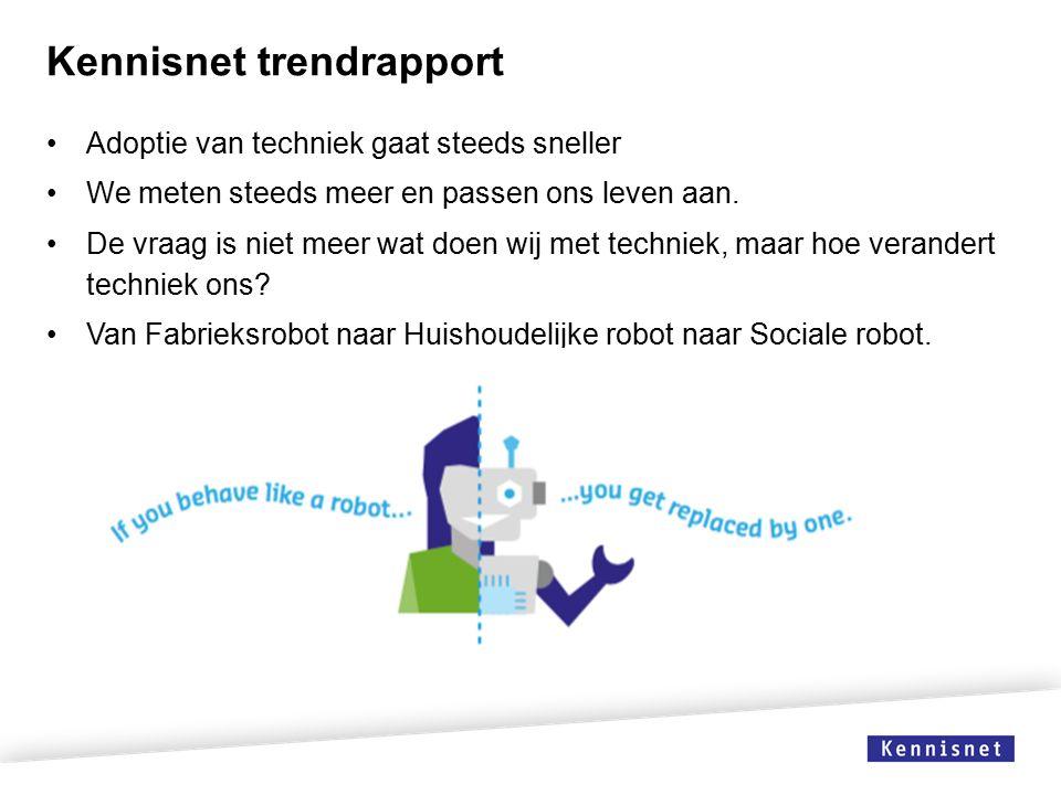 Kennisnet trendrapport Adoptie van techniek gaat steeds sneller We meten steeds meer en passen ons leven aan.