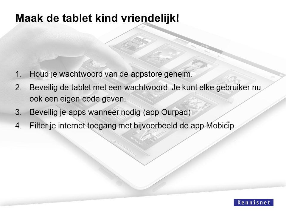 Maak de tablet kind vriendelijk. 1.Houd je wachtwoord van de appstore geheim.