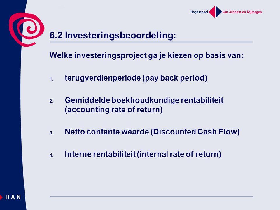 6.2 Investeringsbeoordeling: Welke investeringsproject ga je kiezen op basis van: 1.