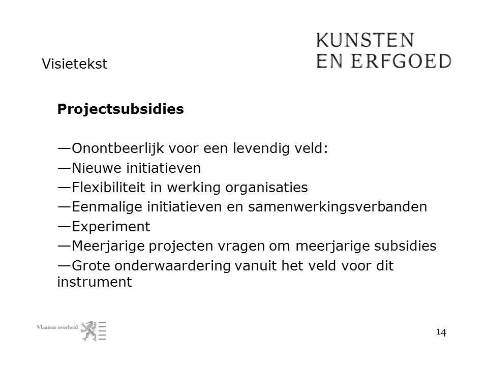 Visietekst Projectsubsidies — Onontbeerlijk voor een levendig veld: — Nieuwe initiatieven — Flexibiliteit in werking organisaties — Eenmalige initiati