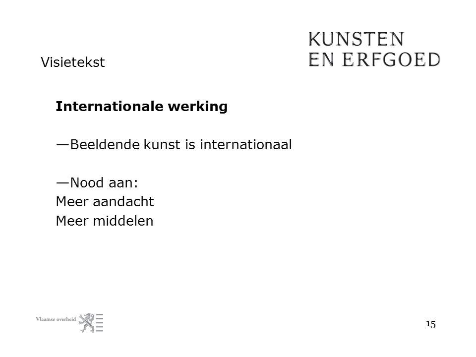 Visietekst Internationale werking — Beeldende kunst is internationaal — Nood aan: Meer aandacht Meer middelen 15