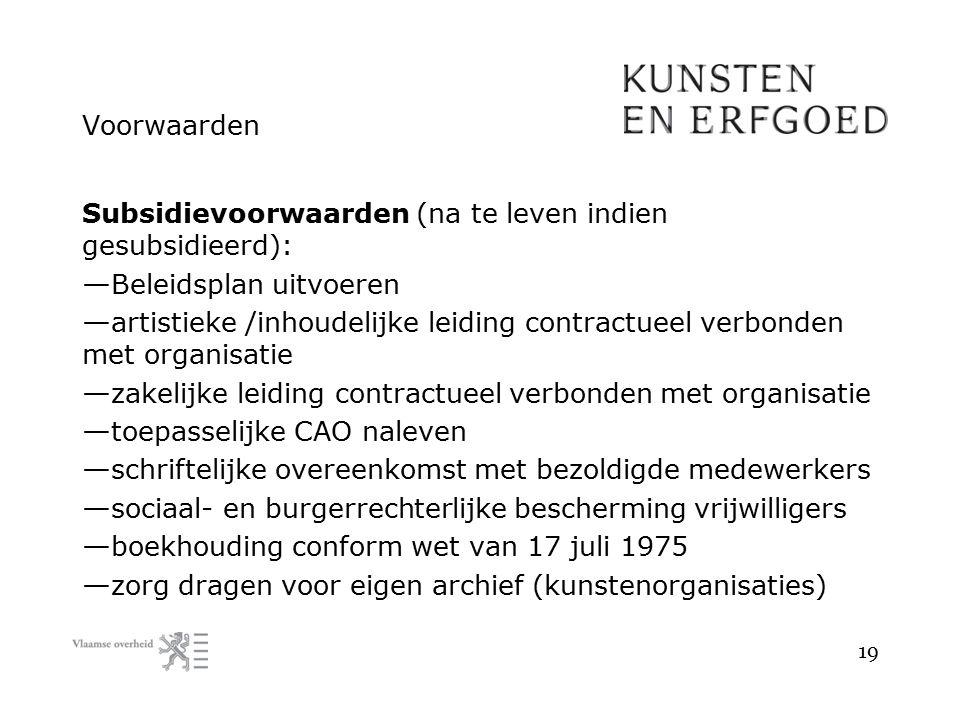 Voorwaarden Subsidievoorwaarden (na te leven indien gesubsidieerd): — Beleidsplan uitvoeren — artistieke /inhoudelijke leiding contractueel verbonden