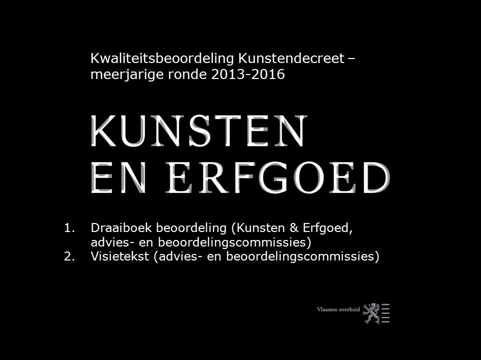 Kwaliteitsbeoordeling Kunstendecreet – meerjarige ronde 2013-2016 1.Draaiboek beoordeling (Kunsten & Erfgoed, advies- en beoordelingscommissies) 2.Vis
