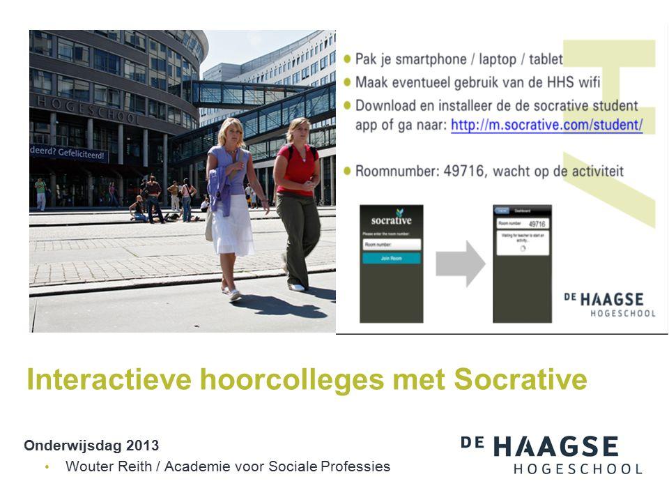 Onderwijsdag 2013 Wouter Reith / Academie voor Sociale Professies Interactieve hoorcolleges met Socrative