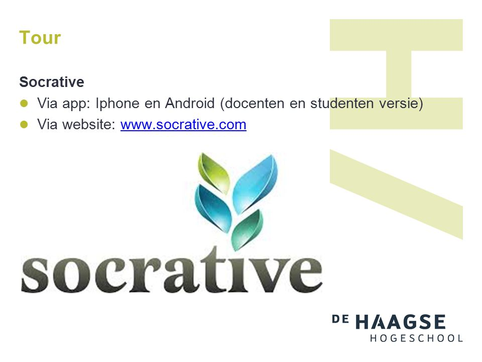 Tour Socrative Via app: Iphone en Android (docenten en studenten versie) Via website: www.socrative.comwww.socrative.com