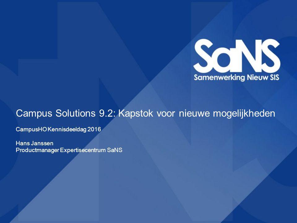 Campus Solutions 9.2: Kapstok voor nieuwe mogelijkheden CampusHO Kennisdeeldag 2016 Hans Janssen Productmanager Expertisecentrum SaNS