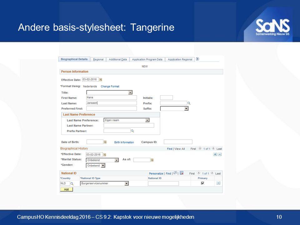 Andere basis-stylesheet: Tangerine CampusHO Kennisdeeldag 2016 – CS 9.2: Kapstok voor nieuwe mogelijkheden10