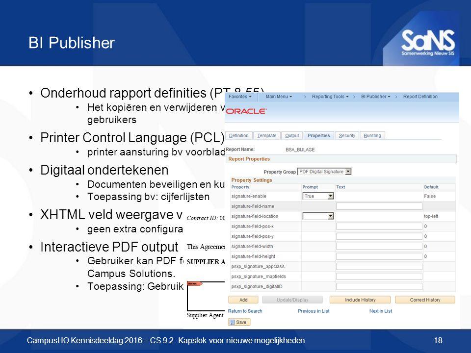 BI Publisher Onderhoud rapport definities (PT 8.55) Het kopiëren en verwijderen van rapporten is mogelijk voor geautoriseerde gebruikers Printer Control Language (PCL) ondersteuning printer aansturing bv voorblad, printerlade selecteren Digitaal ondertekenen Documenten beveiligen en kunnen op echtheid worden gecontroleerd.