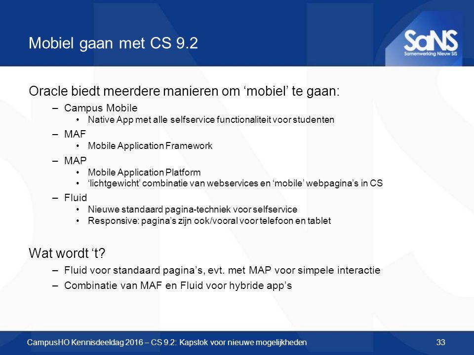 Mobiel gaan met CS 9.2 Oracle biedt meerdere manieren om 'mobiel' te gaan: –Campus Mobile Native App met alle selfservice functionaliteit voor student