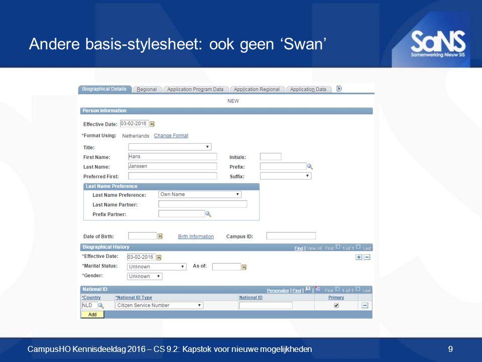 Andere basis-stylesheet: ook geen 'Swan' CampusHO Kennisdeeldag 2016 – CS 9.2: Kapstok voor nieuwe mogelijkheden9