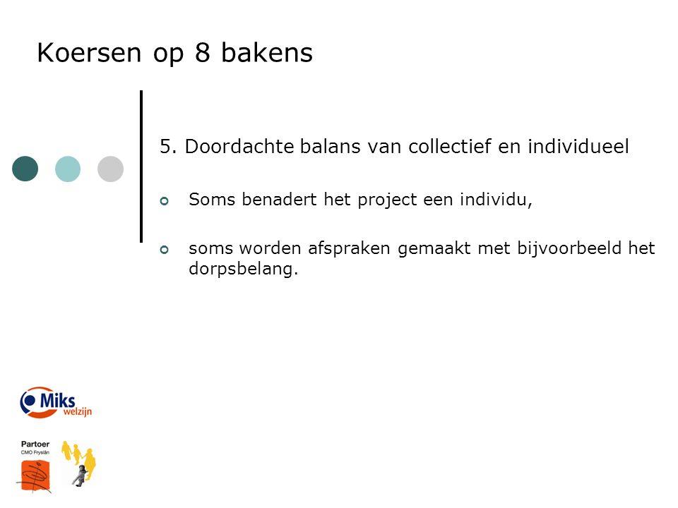 Koersen op 8 bakens 5. Doordachte balans van collectief en individueel Soms benadert het project een individu, soms worden afspraken gemaakt met bijvo