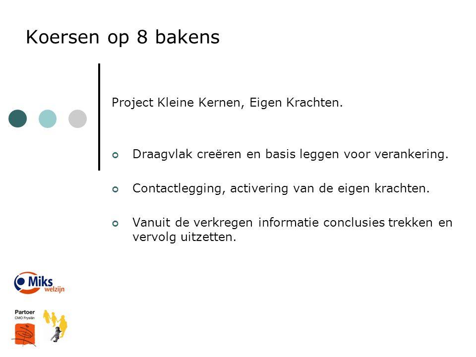 Koersen op 8 bakens Project Kleine Kernen, Eigen Krachten. Draagvlak creëren en basis leggen voor verankering. Contactlegging, activering van de eigen