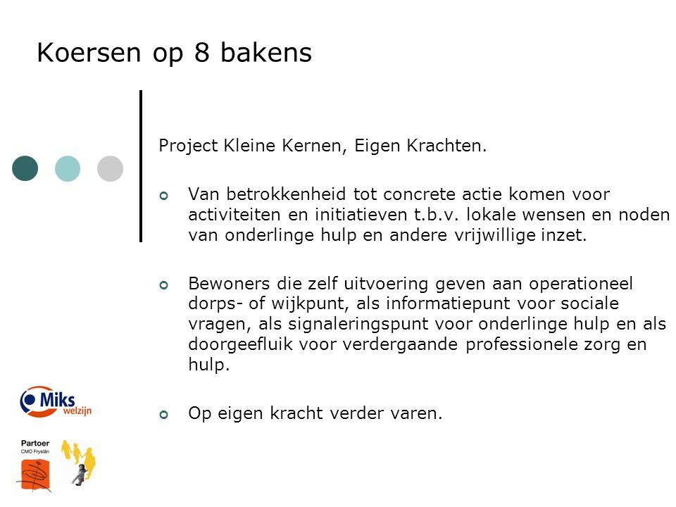 Koersen op 8 bakens Project Kleine Kernen, Eigen Krachten. Van betrokkenheid tot concrete actie komen voor activiteiten en initiatieven t.b.v. lokale