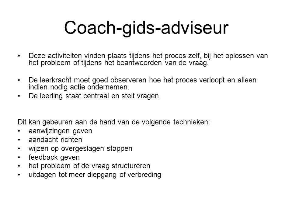 Coach-gids-adviseur Deze activiteiten vinden plaats tijdens het proces zelf, bij het oplossen van het probleem of tijdens het beantwoorden van de vraag.