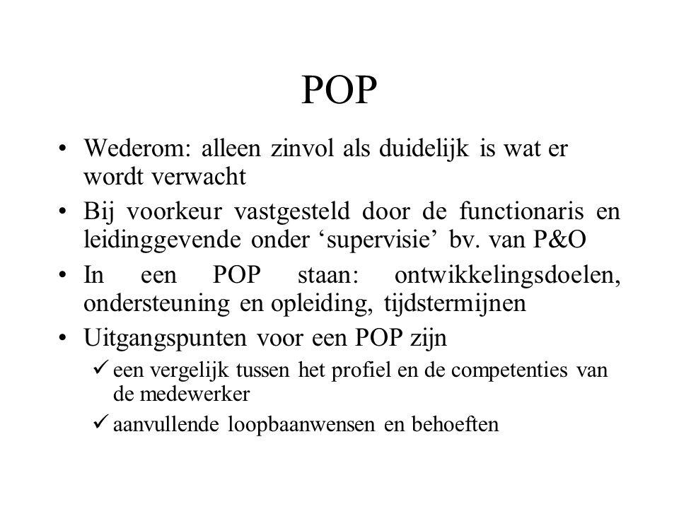 POP Wederom: alleen zinvol als duidelijk is wat er wordt verwacht Bij voorkeur vastgesteld door de functionaris en leidinggevende onder 'supervisie' b