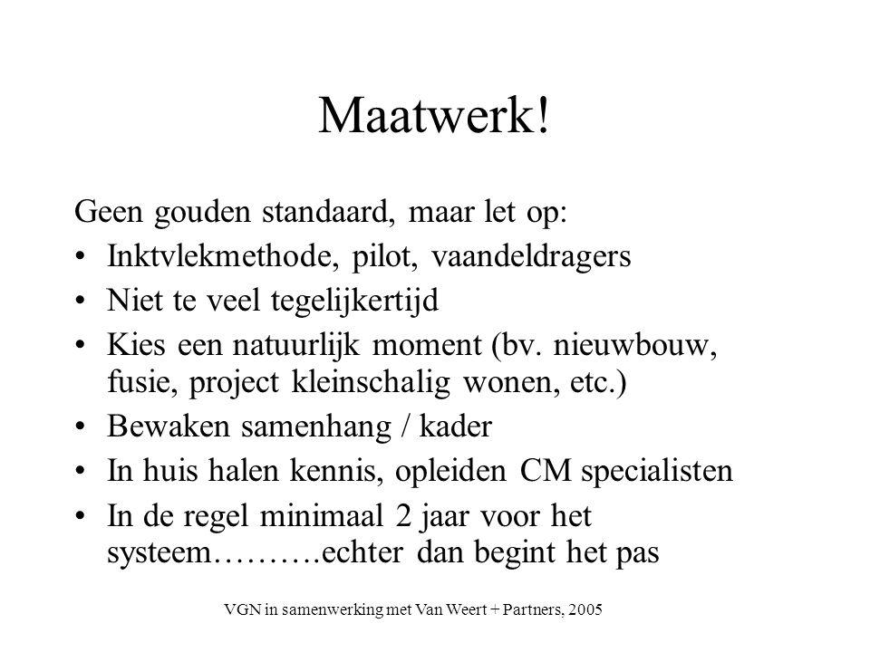 VGN in samenwerking met Van Weert + Partners, 2005 Maatwerk! Geen gouden standaard, maar let op: Inktvlekmethode, pilot, vaandeldragers Niet te veel t