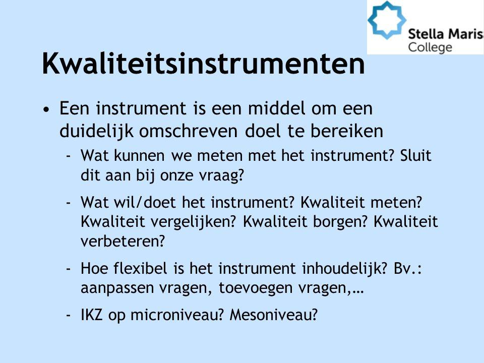 Kwaliteitsinstrumenten Een instrument is een middel om een duidelijk omschreven doel te bereiken ‐Wat kunnen we meten met het instrument.