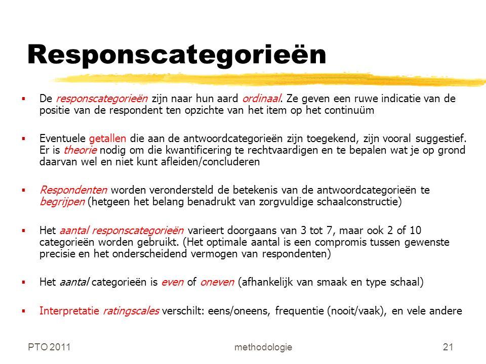 PTO 2011methodologie21 Responscategorieën  De responscategorieën zijn naar hun aard ordinaal.