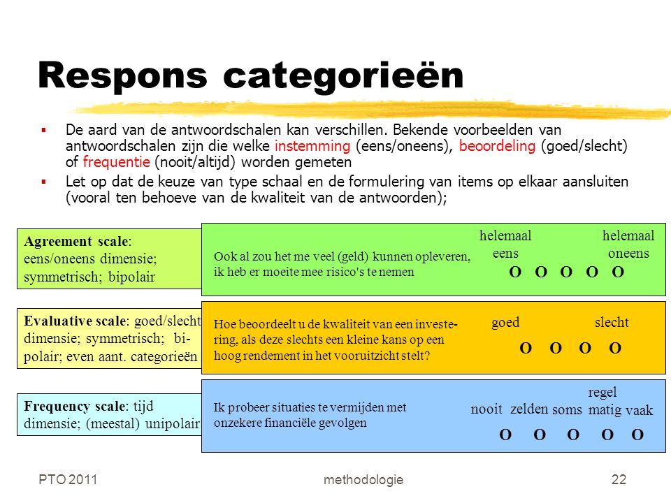 PTO 2011methodologie22 Respons categorieën  De aard van de antwoordschalen kan verschillen.