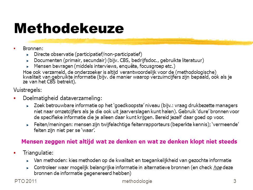PTO 2011methodologie3 Methodekeuze  Bronnen: Directe observatie (participatief/non-participatief) Documenten (primair, secundair) (bijv.