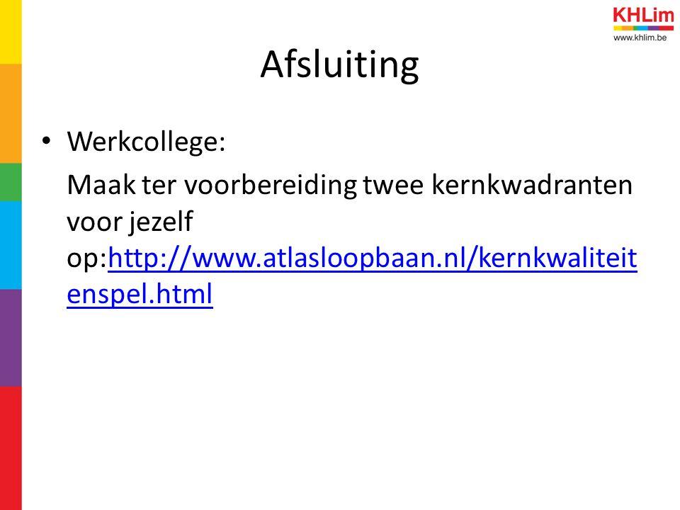Afsluiting Werkcollege: Maak ter voorbereiding twee kernkwadranten voor jezelf op:http://www.atlasloopbaan.nl/kernkwaliteit enspel.htmlhttp://www.atla