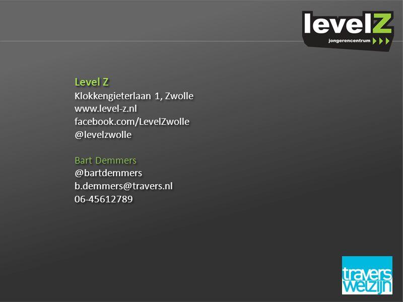 Level Z Klokkengieterlaan 1, Zwolle www.level-z.nl facebook.com/LevelZwolle @levelzwolle Bart Demmers @bartdemmers b.demmers@travers.nl 06-45612789 Level Z Klokkengieterlaan 1, Zwolle www.level-z.nl facebook.com/LevelZwolle @levelzwolle Bart Demmers @bartdemmers b.demmers@travers.nl 06-45612789