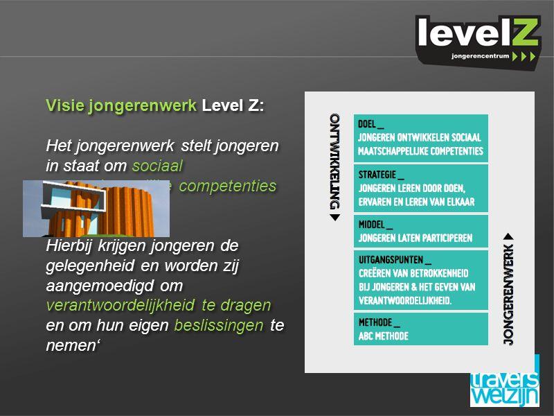 Visie jongerenwerk Level Z: Het jongerenwerk stelt jongeren in staat om sociaal maatschappelijke competenties te ontwikkelen.