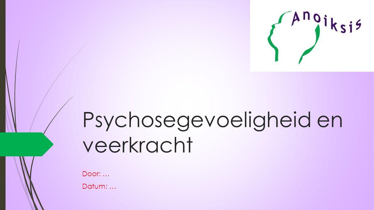 Psychosegevoeligheid en veerkracht Door: … Datum: …
