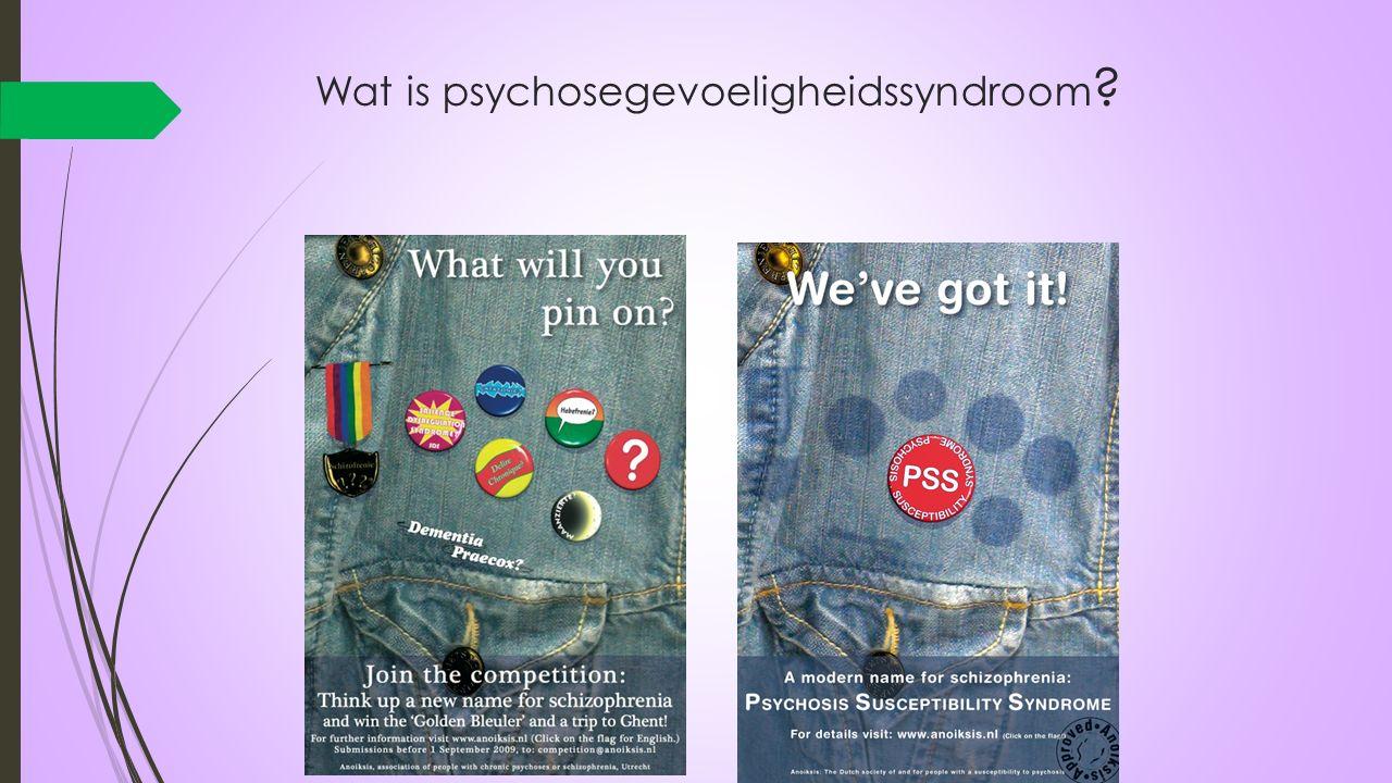 Wat is psychosegevoeligheidssyndroom ?