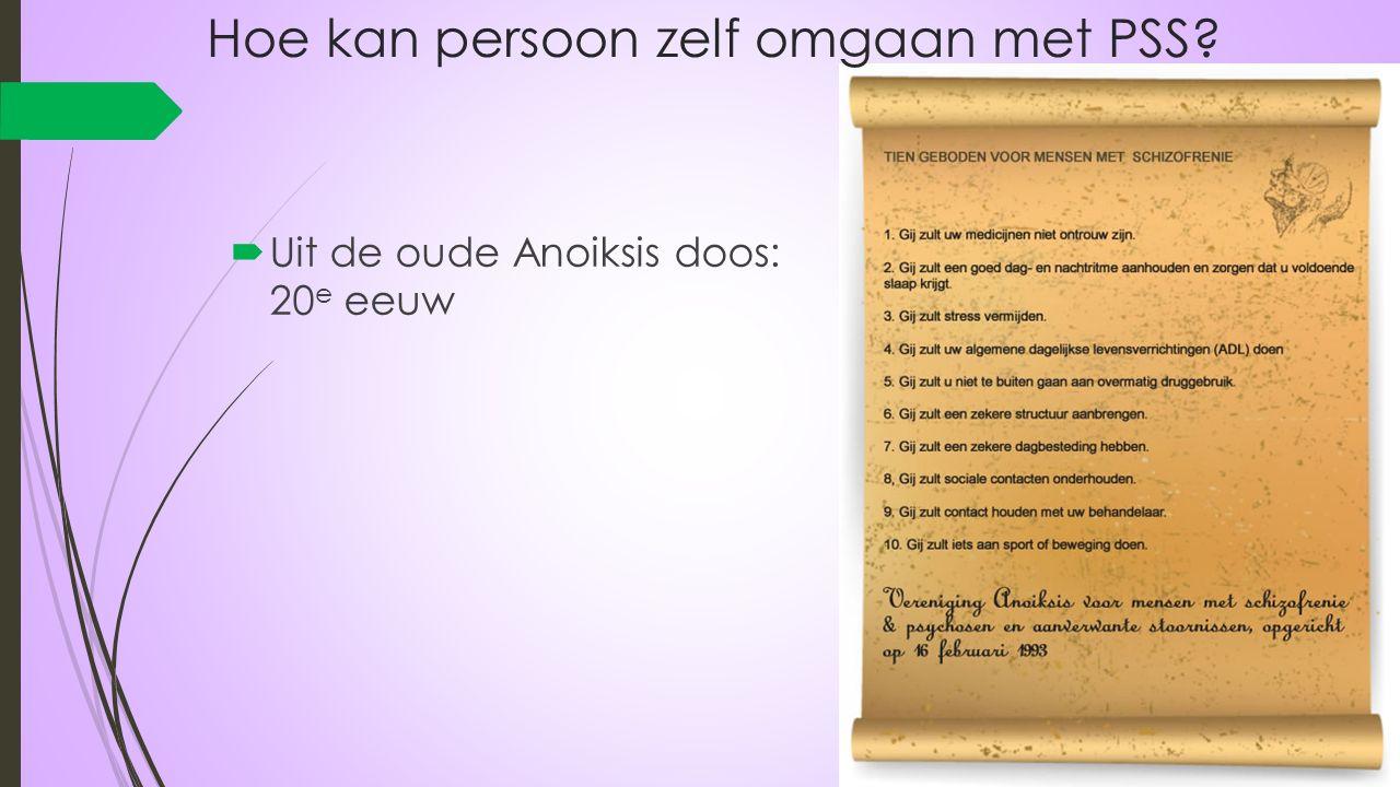 Hoe kan persoon zelf omgaan met PSS?  Uit de oude Anoiksis doos: 20 e eeuw