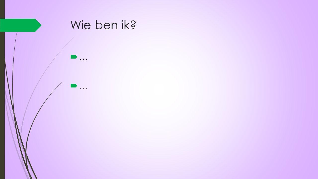 Wie ben ik? …………